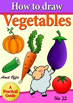 How to Draw Vegetables (how to draw comics and cartoon characters Book 22) (English Edition) par [offir, amit]
