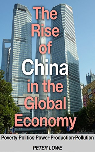 the-rise-of-china-in-the-global-economy-povertypoliticspowerproductionpollution-english-edition