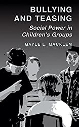 Bullying and Teasing: Social Power in Children's Groups by Gayle L. Macklem (2003-12-31)