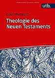 Theologie des Neuen Testaments: Grundlinien und wichtigste Ergebnisse der internationalen Forschung (Basiswissen Theologie und Religionswissenschaft, Band 4838)