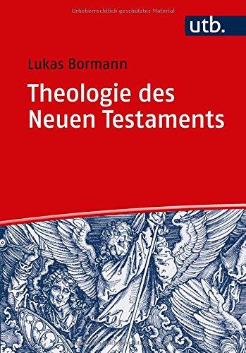 Theologie des Neuen Testaments: Grundlinien und wichtigste Ergebnisse der internationalen Forschung (UTB M / Uni-Taschenbücher)