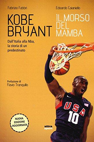 Kobe Bryant. Il morso del Mamba. Dall'Italia alla NBA, la storia di un predestinato