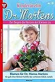 Kinderärztin Dr. Martens 18 – Arztroman: Blumen für Dr. Hanna Martens