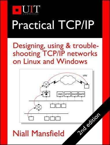 Practical TCP/IP: Designing, Using & Troubleshooting TCP/IP Networks on Linux and Windows by Niall Mansfield (2011-09-01)