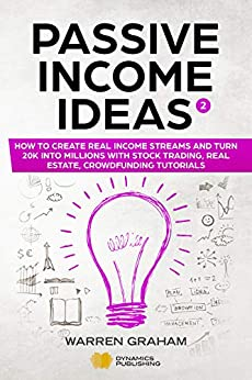 Passive Income Ideas: How to Create Real Income Streams and Turn 20k into Millions with Stock Trading, Real Estate, Crowdfunding Tutorials (English Edition) par [Graham, Warren]