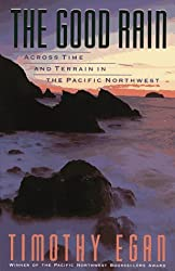 The Good Rain: Across Time & Terrain in the Pacific Northwest by Timothy Egan (1990-05-12)