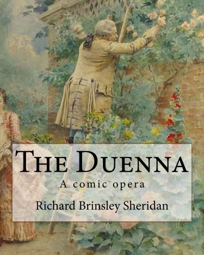 The Duenna.   By: Richard Brinsley Sheridan: A comic opera