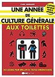 Une année de culture générale aux toilettes: 365 leçons pour briller en toutes circonstances (French Edition)