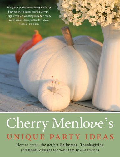 Cherry Menlove's Unique Party Ideas: How to Create the Perfect Halloween, Thanksgiving and Bonfire Night for Your Family and Friends (English Edition)