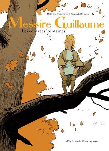 Messire Guillaume, Tome 1 : Les contrées lointaines par Matthieu Bonhomme, Gwen de Bonneval