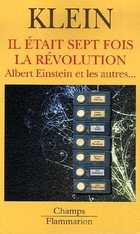 Il était sept fois la révolution : Albert Einstein et les autres... par Etienne Klein
