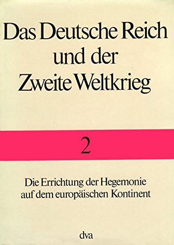 Das Deutsche Reich und der Zweite Weltkrieg, 10 Bde., Bd.2, Die Errichtung der Hegemonie auf dem europäischen Kontinent