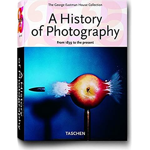 A History of Photography: From 1839 to the present (The George Eastman House Collection) by TASCHEN (2005) Paperback