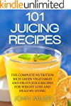 101 Juicing Recipes: The Complete Nut...