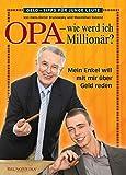 Opa - wie werd ich Millionär? Mein Enkel will mit mir über Geld reden. - Hans-Dieter Brunowsky, Maximilian Kubenz
