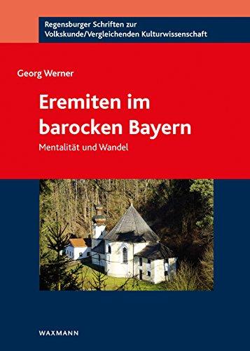 Eremiten im barocken Bayern: Mentalität und Wandel (Regensburger Schriften zur Volkskunde...