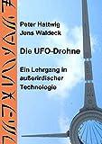 Die UFO-Drohne: Ein Lehrgang in außerirdischer Technologie - Peter Hattwig