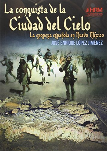 La conquista de la Ciudad del Cielo: La epopeya española en Nuevo Méjico