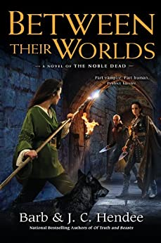 Between Their Worlds: A Novel of the Noble Dead (Noble Dead Series Phase 3) by [Hendee, Barb, Hendee, J.C.]