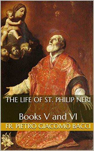 The Life of St. Philip Neri: Books V and VI (English Edition) (Philip Neri Saint)