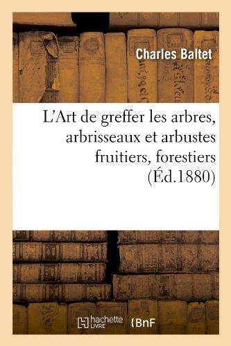 L'Art de greffer les arbres, arbrisseaux et arbustes fruitiers, forestiers (d.1880)