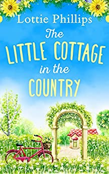 The Little Cottage in the Country by [Phillips, Lottie]