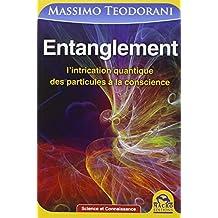 Entanglement - L'intrication quantique, des particules à la conscience