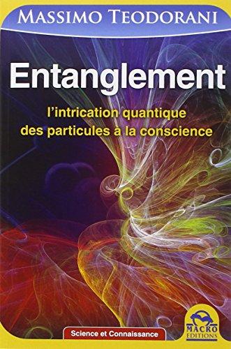 Entanglement - L'intrication quantique, des particules à la conscience par Teodorani Massimo