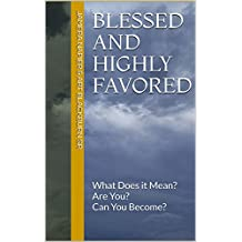 Blessed and Highly Favored: What Does it Mean? Are You? Can You Become? (Think Tank Book 2) (English Edition)
