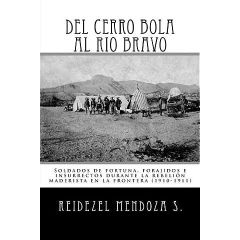 Del Cerro Bola al Rio Bravo: Soldados de fortuna, forajidos e insurrectos durante la rebelion maderista en la frontera (1910-1911) (Spanish Edition) by Reidezel Mendoza S.
