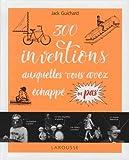 300 inventions auxquelles vous avez echappe ou pas !