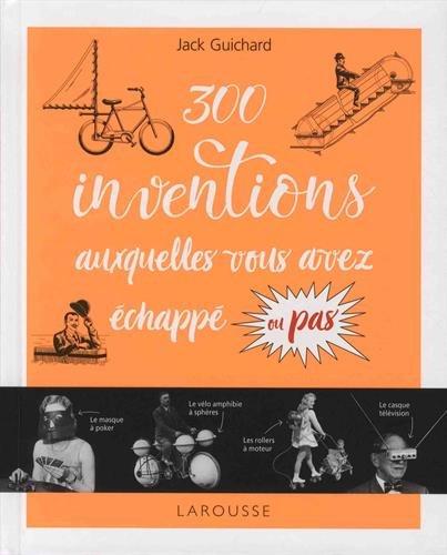 300 inventions auxquelles vous avez échappé ou pas... par Jack Guichard