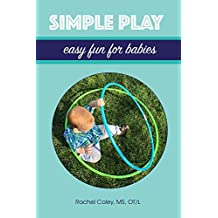 Simple Play: Easy Fun For Babies (Baby Play: Developmental Fun From Birth To Beyond One Book 2) (English Edition)