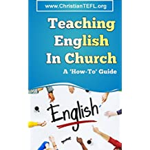Teaching English in Church: A practical guide to teaching English as a foreign or second language to immigrants, with a focus on English for Christian mission.