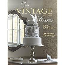Zoes Vintage Cakes: 30 außergewöhnliche Kuchenprojekte im Vintage-Stil