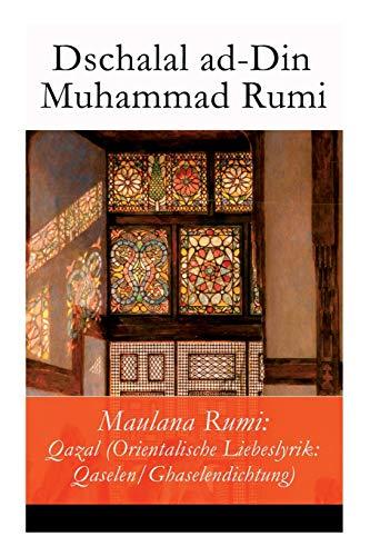 Maulana Rumi: Qazal (Orientalische Liebeslyrik: Qaselen/Ghaselendichtung)