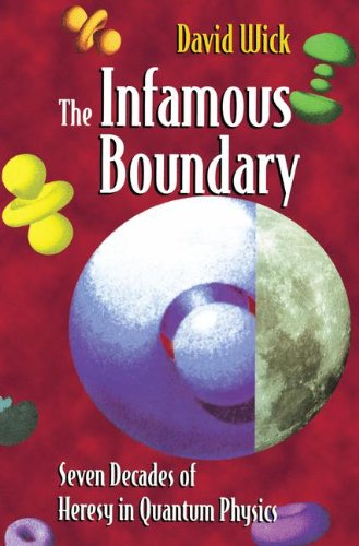 The Infamous Boundary: Seven Decades Of Heresy In Quantum Physics par W. Faris