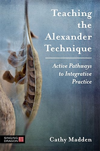 Teaching the Alexander Technique: Active Pathways to Integrative Practice (English Edition)