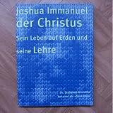 Joshua Immanuel der Christus: Sein Leben auf Erden und seine Lehre - Stylianoa A Daskalos