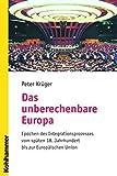 Das unberechenbare Europa: Epochen des Integrationsprozesses vom späten 18. Jahrhundert bis zur Europäischen Union - Peter Krüger