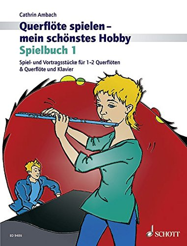 Querflöte spielen - mein schönstes Hobby: Spielbuch 1. Spiel- und Vortragsstücke für 1-2 Querflöten & Querflöte und Klavier (Neuauflage). Vol. 1. Flöte und Klavier oder 2 Flöten. Spielbuch.