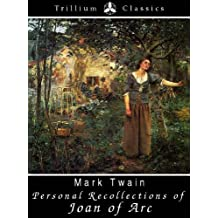 Personal Recollections of Joan of Arc (Trillium Classics) (English Edition)