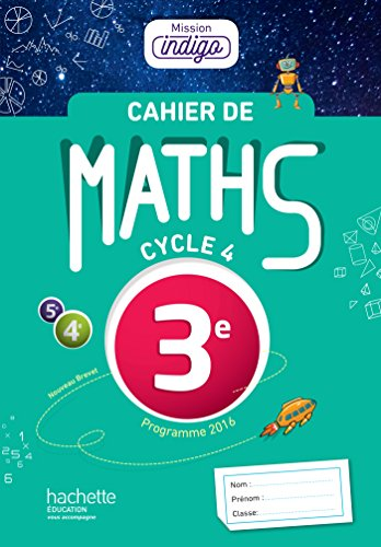 Cahier de maths Mission Indigo 3e - d. 2017: Mathmatiques