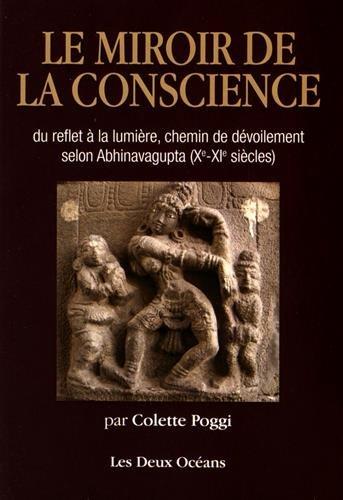 Le miroir de la conscience : Du reflet à la lumière, chemin du dévoilement selon Abhinavagupta (Xe-XIe siècles)