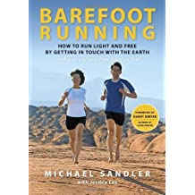 Barefoot Running: How to Run Light and Free by Getting in Touch with the Earth by Michael Sandler (2011-09-20)