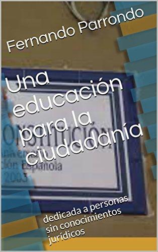 Una educación para la ciudadanía: dedicada a personas sin conocimientos jurídicos