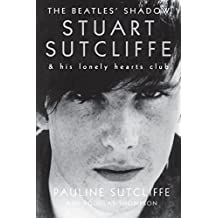 The Beatles' Shadow: Stuart Sutcliffe & His Lonely Hearts Club (English Edition)