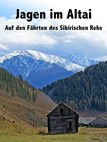 """Jagen in Altai Teil 1. """"Auf den Fährten des Sibirischen Rehs"""""""