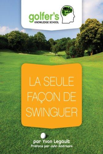 La seule façon de swinguer (Golfers'knowledge t. 4) par yvon legault