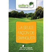 La seule façon de swinguer (Golfers'knowledge t. 4)